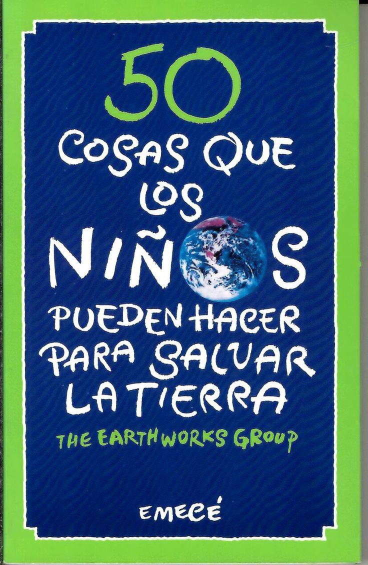 50 cosas sencillas que los niños pueden hacer para salvar la tierra / The Earth Works Group. http://absysnetweb.bbtk.ull.es/cgi-bin/abnetopac?ACC=DOSEARCH&xsqf99=102422.