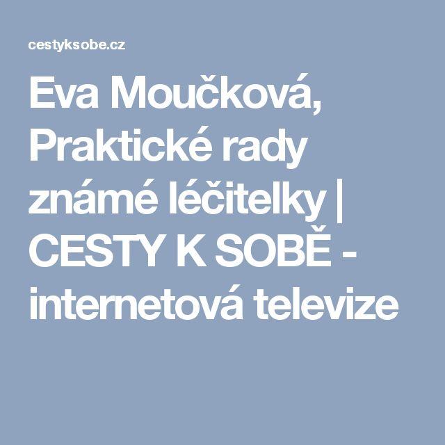 Eva Moučková, Praktické rady známé léčitelky | CESTY K SOBĚ - internetová televize
