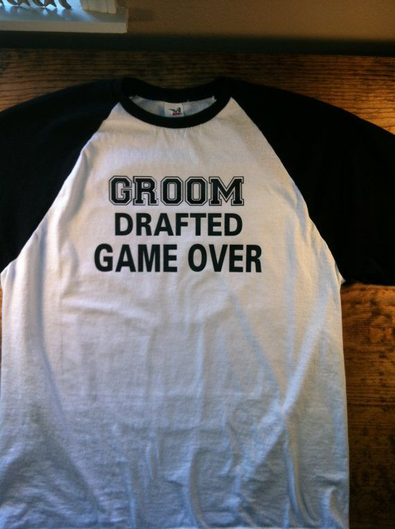 Groom or Bride Drafted Game Over Baseball Tshirt by LeifArtDesigns, $24.50  hahahaha love it :)