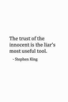 The trust of the innocent is the liar's most useful tool. -Stephen King SO true