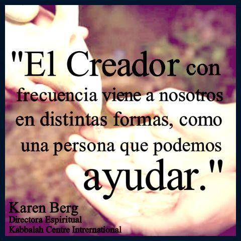 El Creador con frecuencias viene a nosotros en distintas formas, como una persona que podemos ayudar. Karen Berg