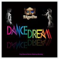 DANCE DREAM (TAmaTto 2017 Pop,Dance-Remix-Mashup-Bootleg) by TAmaTto on SoundCloud