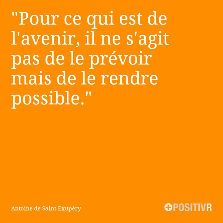 """Pour ce qui est de l'avenir, il ne s'agit pas de le prévoir mais de le rendre possible.""  Antoine de Saint-Exupéry #avenir #future #citation #citations #france #quote #followme"