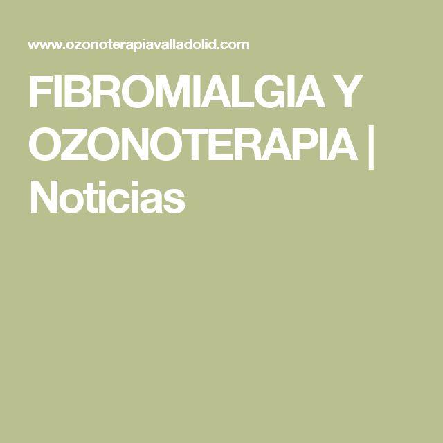 FIBROMIALGIA Y OZONOTERAPIA   Noticias