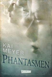 Lesendes Katzenpersonal: [Rezension] Kai Meyer - Phantasmen