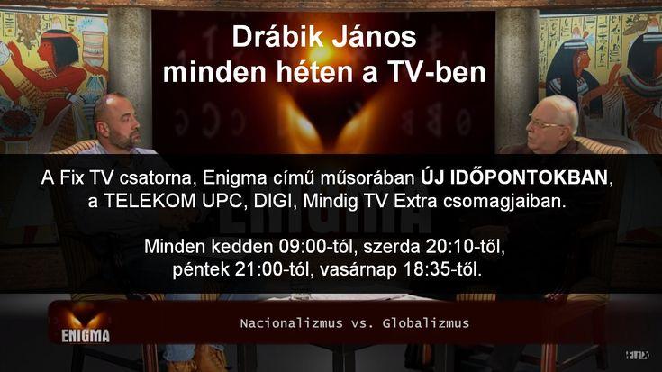 dr. Drábik János minden héten a Fix TV csatorna, Enigma című műsorában a TELEKOM UPC, DIGI, Mindig TV Extra csomagjaiban ÚJ IDŐPONTOKBAN: minden kedden 09:00-tól, szerda 20:10-től, péntek 21:00-tól, vasárnap 18:35-től.