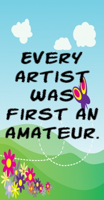 Every artist was first an amateur.... - shared via pinterestpicture.com: Motivational Quotes, Inspiration Quotes