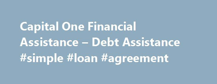 Capital One Financial Assistance – Debt Assistance #simple #loan #agreement http://loan.remmont.com/capital-one-financial-assistance-debt-assistance-simple-loan-agreement/  #credit card consolidation # Financial Education Debt Assistance If you have more debt than you can manage it might seem frightening, and is probably highly stressful. Know that there is help available to you, no matter what your situation is. It s important to take action and/or get help as soon as you realize you…The…