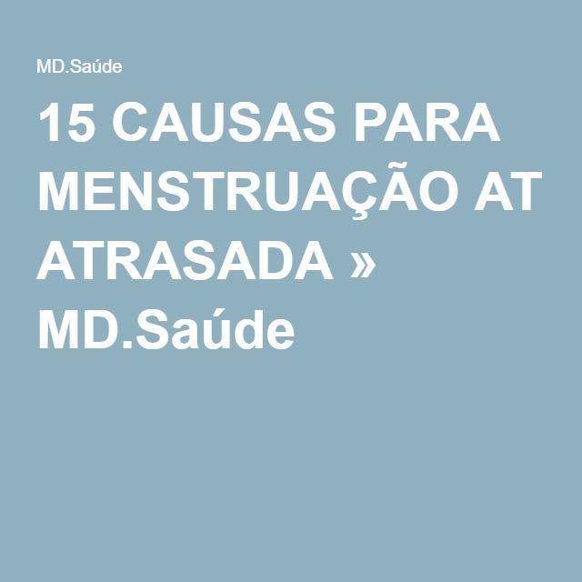 15 CAUSAS PARA MENSTRUAÇÃO ATRASADA » MD.Saúde