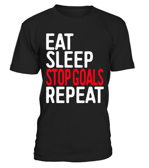 # Eat Sleep Stop Goals Repeat T-Shirt Goalkeeper Gift Shirt .  Special Offer, not available in shops      Comes in a variety of styles and colours    …