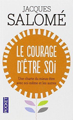Le Courage d'être soi : Une charte du mieux-être avec soi-même et avec autres de Jacques Salomé http://www.amazon.fr/dp/2266105566/ref=cm_sw_r_pi_dp_6wuXub0H2006Z