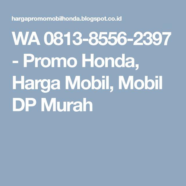 WA 0813-8556-2397 - Promo Honda, Harga Mobil, Mobil DP Murah
