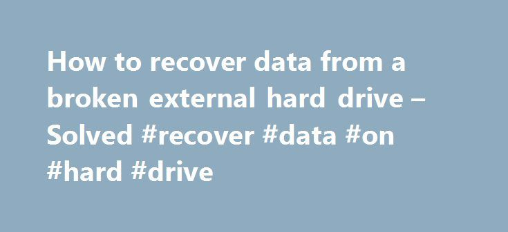 How to recover data from a broken external hard drive – Solved #recover #data #on #hard #drive http://autos.nef2.com/how-to-recover-data-from-a-broken-external-hard-drive-solved-recover-data-on-hard-drive/  # How to recover data from a broken external hard drive how can i connect it to interna please You need to take the hdd out of the external casing and open up your computer and connect the sata data and power cable to the hard drive and it will show up in my computer. If you don't have…