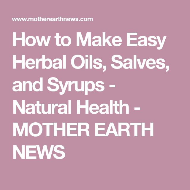 How to Make Easy Herbal Oils, Salves, and Syrups - Natural Health - MOTHER EARTH NEWS