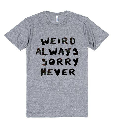 Weird, Not Sorry (Juniors) | T-Shirt | Front  http://skreened.com/behippy/weird-not-sorry-juniors