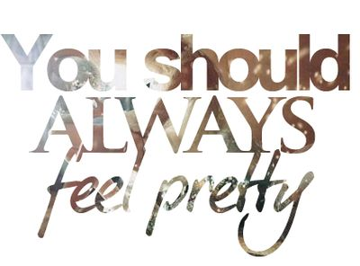 You should always feel pretty!