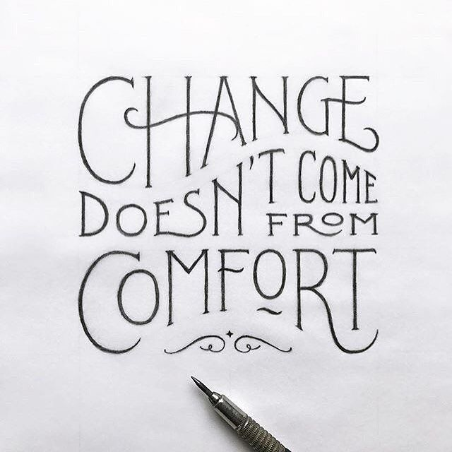 Change doesn't come from Comfort~~