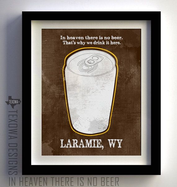 Laramie WY In Heaven There is No Beer Art Print by texowadesigns, $25.00