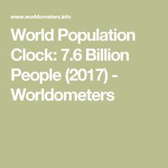 World Population Clock: 7.6 Billion People (2017) - Worldometers