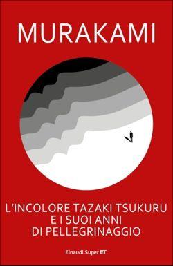 Murakami Haruki, L'incolore Tazaki Tsukuru e i suoi anni di pellegrinaggio, Super ET - DISPONIBILE ANCHE IN EBOOK