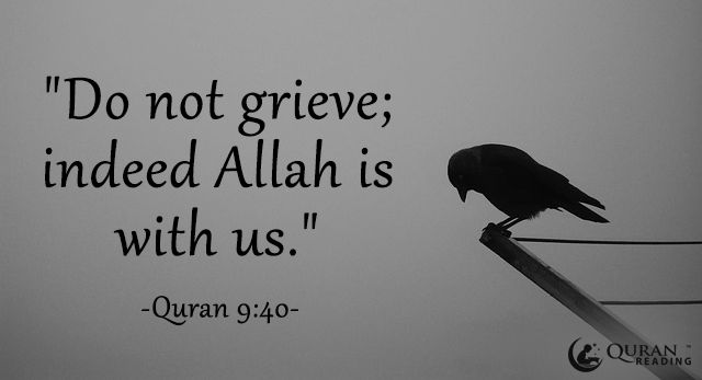 """Do not grieve; indeed Allah is with us."" (Quran 9:40)"