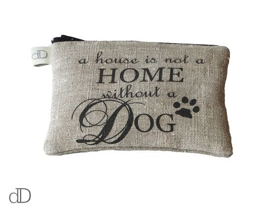 Make Up Bag / Cosmetic Bag /  Purse with A House is not a Home without a Dog print on linen