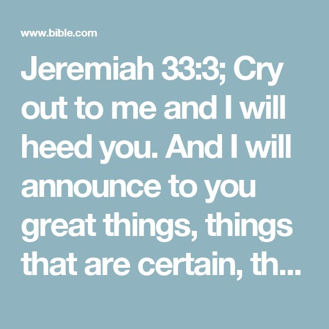 Read from here backwards to 2 Peter 3:13-18 - Jeremiah 33:3; Cry out to me and I will heed you. And I will announce to you great things, things that are certain, though you do not know them.