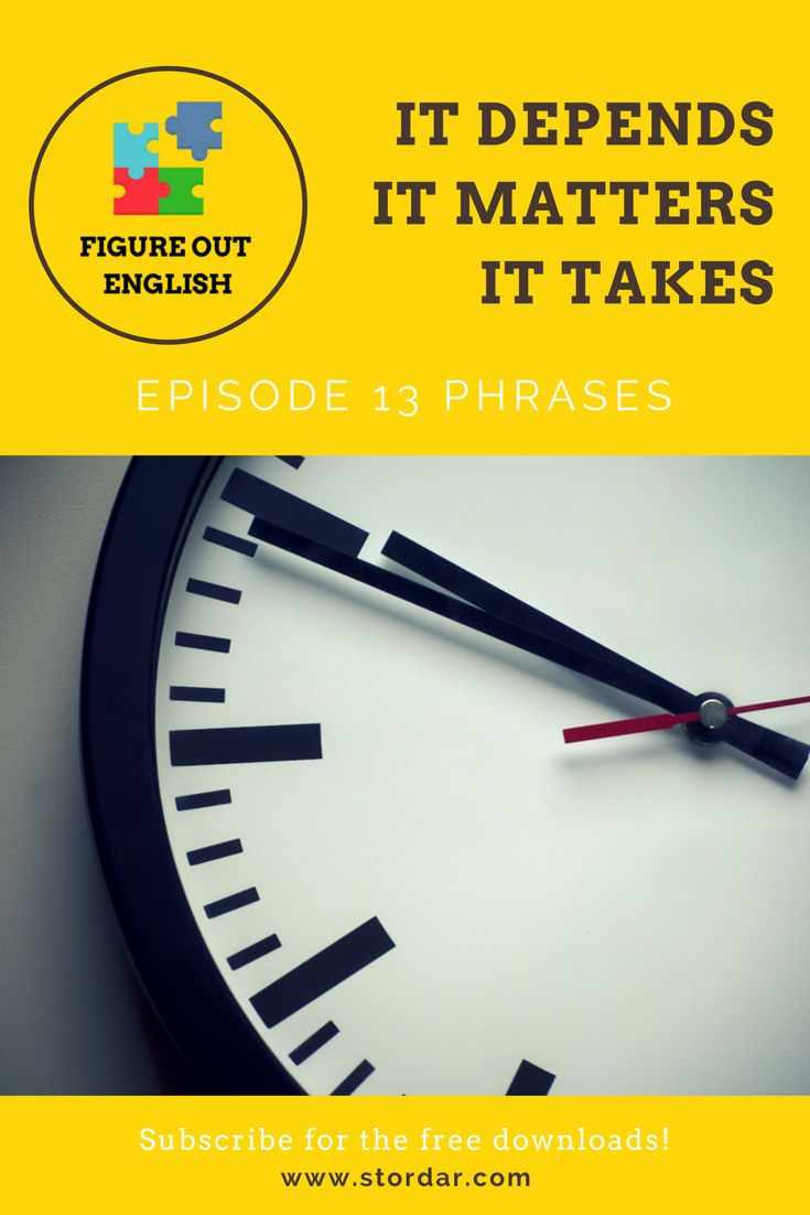 Check out the latest episode of 'Figure Out English' podcast to learn the most used conversational phrases. Make sure your 'it' structures are ok when you use 'it depends', 'it doesn't matter', or 'it takes'.