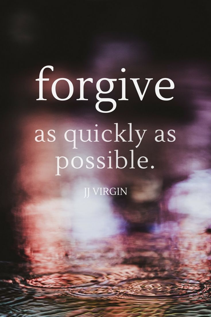 """""""Forgive as quickly as possible."""" - JJ Virgin, NYT bestselling author and wellness expert"""