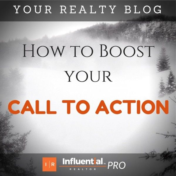 Your Realty Blog: How to Boost Your Call to Action. Influential Realtor's latest post - Ensure your blog posts are encouraging readers to take action and in turn bring your more credible leads. #realestate #marketing    #realtor #agents  http://influentialrealtor.com/2015/06/your-realty-blog-how-to-boost-your-call-to-action/#