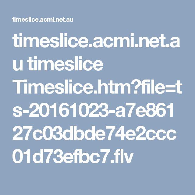 timeslice.acmi.net.au timeslice Timeslice.htm?file=ts-20161023-a7e86127c03dbde74e2ccc01d73efbc7.flv