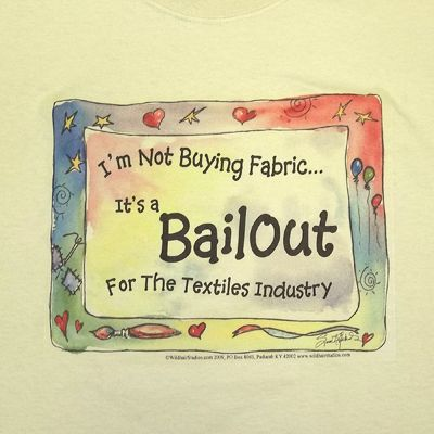 Happy Apple Quilts likes nothing more than the little poke of fun at political statements this Bailout T-Shirts makes.  Check it out with our other T-Shirts on the Happy Apple Quilts website.