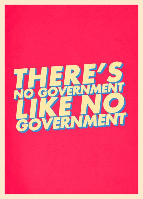 There's no government like no government.
