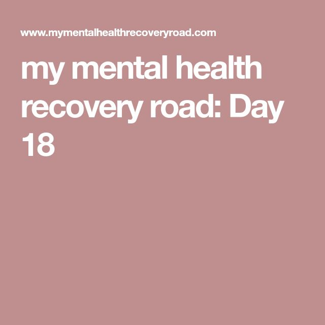 my mental health recovery road: Day 18