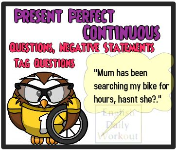 English Daily Workout: Present Perfect Continuous: Questions Negative Statemets & Tag Questions