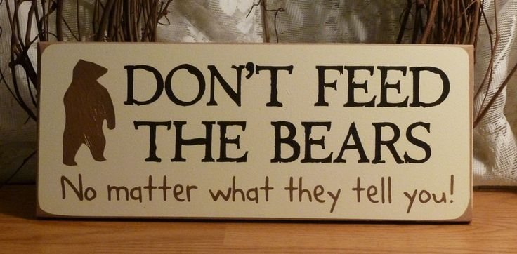 Don't Feed The Bears No Matter What They Tell You Funny Painted Wood Camping Sign. $10.95, via Etsy.