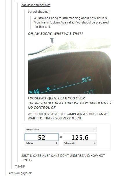 LMFAO. BUT SERIOUSLY THO, 52° C IS FUCKING HOT. I'M SORRY AUSTRAILIANS.