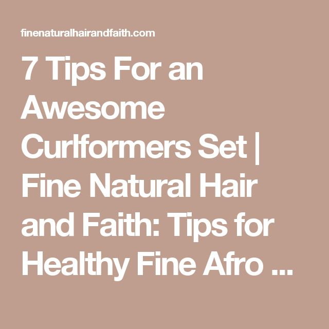 7 Tips For an Awesome Curlformers Set   Fine Natural Hair and Faith: Tips for Healthy Fine Afro Textured Hair