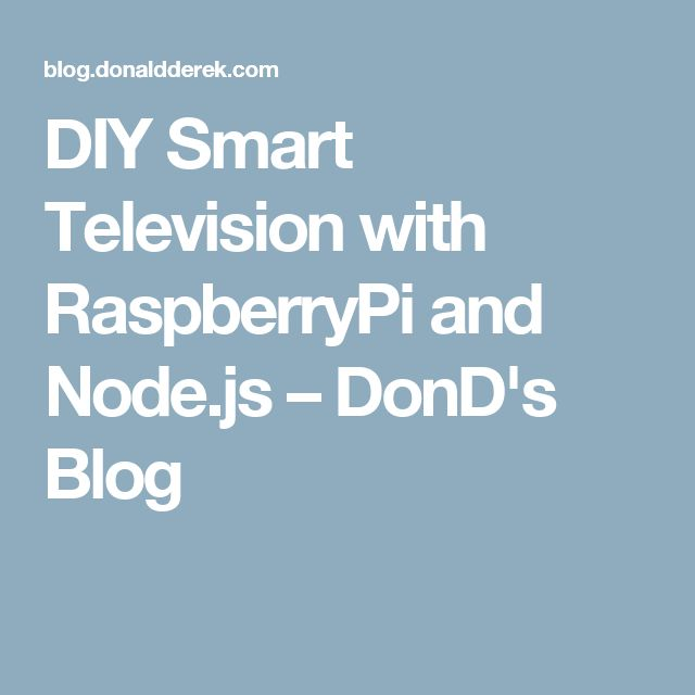 DIY Smart Television with RaspberryPi and Node.js – DonD's Blog