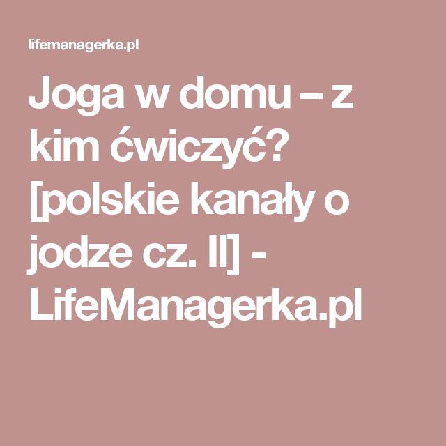 Joga w domu – z kim ćwiczyć? [polskie kanały o jodze cz. II] - LifeManagerka.pl