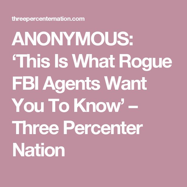 ANONYMOUS: 'This Is What Rogue FBI Agents Want You To Know' – Three Percenter Nation