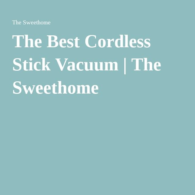 The Best Cordless Stick Vacuum | The Sweethome
