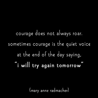 Inspirational Quote: Quote Courage, My Life, Keep Going, Courage Quotes, Inspirational Quotes, Student Teaching, Favorite Quotes, Courage 3, Hang In There