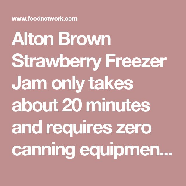Alton Brown Strawberry Freezer Jam only takes about 20 minutes and requires zero canning equipment || Food Network