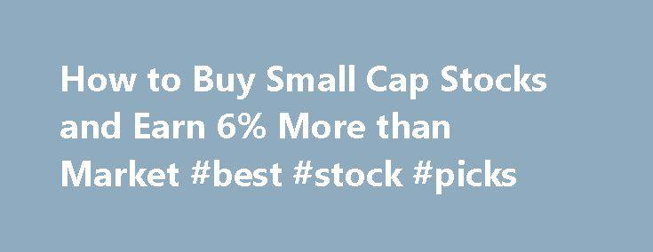 "How to Buy Small Cap Stocks and Earn 6% More than Market #best #stock #picks http://stock.remmont.com/how-to-buy-small-cap-stocks-and-earn-6-more-than-market-best-stock-picks/  medianet_width = ""300"";   medianet_height = ""600"";   medianet_crid = ""926360737"";   medianet_versionId = ""111299"";   (function() {       var isSSL = 'https:' == document.location.protocol;       var mnSrc = (isSSL ? 'https:' : 'http:') + '//contextual.media.net/nmedianet.js?cid=8CUFDP85S' + (isSSL ? '&https=1' : '')…"