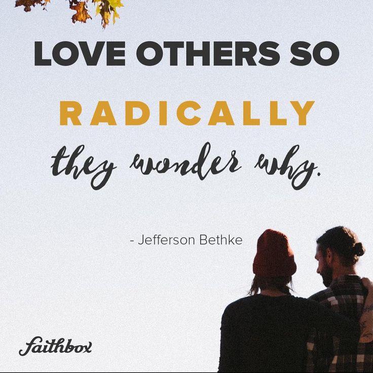 Love other's so radically they wonder why. Jefferson Bethke #payitforwardfriday