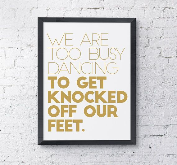 We Are Too Busy Dancing To Get Knocked Off Our Feet Motivational Typography Home Decor Art Print