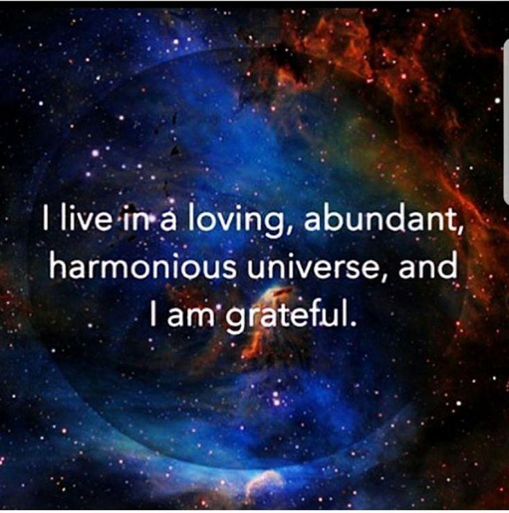 I live in a loving, abundant, harmonious Universe, and I am grateful.