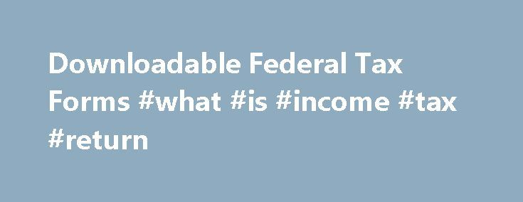 Downloadable Federal Tax Forms #what #is #income #tax #return http://incom.remmont.com/downloadable-federal-tax-forms-what-is-income-tax-return/  #fed income tax forms # Federal Tax Forms Form 940 Employer's Annual Federal Unemployment Tax Return Form 1040 Individual Income Tax Return Form 1040, Schedule C Profit or Loss From Business Form 1040, Schedule C-EZ Net Profit From Business Form 1040, Schedule D Capital Gains and Losses Form 1040, Schedule SE Self-Employment Tax Form 1120 Continue…