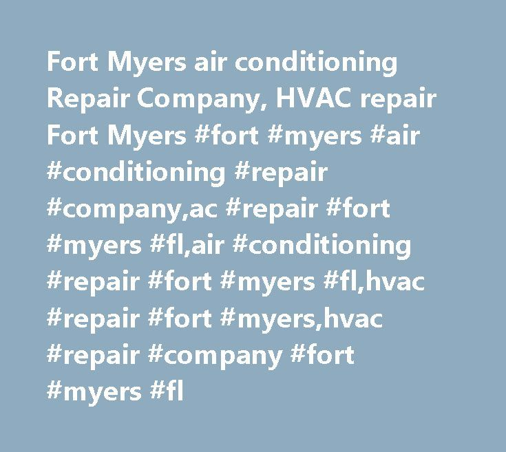 Fort Myers air conditioning Repair Company, HVAC repair Fort Myers #fort #myers #air #conditioning #repair #company,ac #repair #fort #myers #fl,air #conditioning #repair #fort #myers #fl,hvac #repair #fort #myers,hvac #repair #company #fort #myers #fl http://texas.remmont.com/fort-myers-air-conditioning-repair-company-hvac-repair-fort-myers-fort-myers-air-conditioning-repair-companyac-repair-fort-myers-flair-conditioning-repair-fort-myers-flhvac-repair/  # Expert Air Conditioning Furnace…